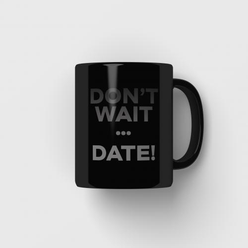 Don't Wait Mug