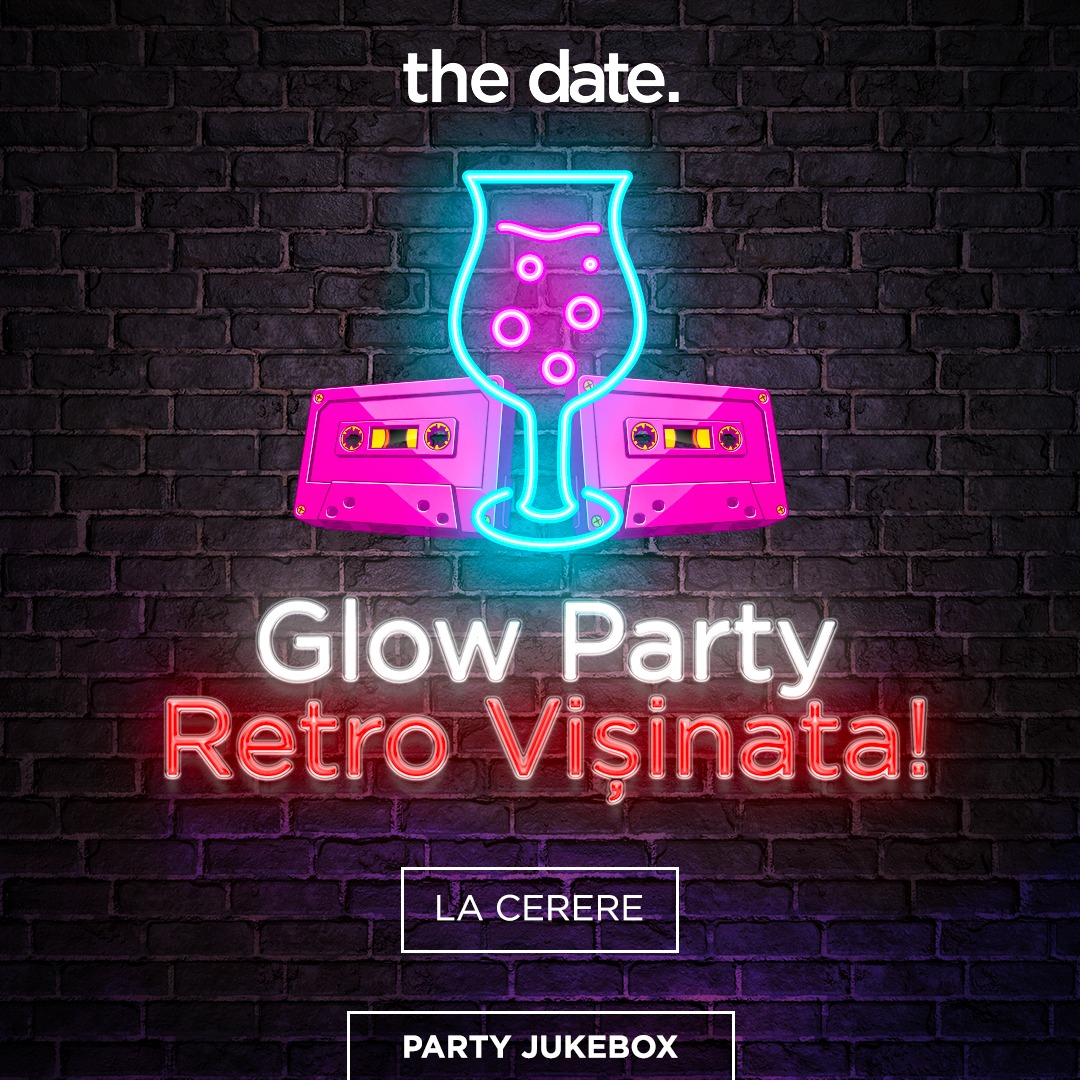 Glow Party – Retro Vișinata!
